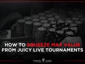 【GG扑克】如何在利润丰厚的现场锦标赛榨取最大价值