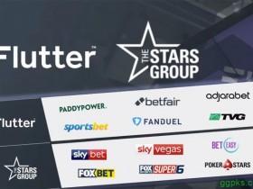 【GG扑克】产业新闻:Flutter Entertainment和The Stars Group已达成合并协议